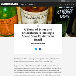 A Blend of Ether and Chloroform Is Fueling a Silent Drug Epidemic in Brazil