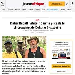Didier Raoult l'Africain : sur la piste de la chloroquine, de Dakar à Brazzaville – Jeune Afrique