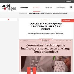 Lancet et chloroquine : les journalistes à la dérive - Par Loris Guémart