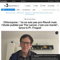 """Chloroquine : """"Je ne suis pas pro-Raoult mais l'étude publiée par The Lancet, c'est une merde"""", lance le Pr. Froguel"""