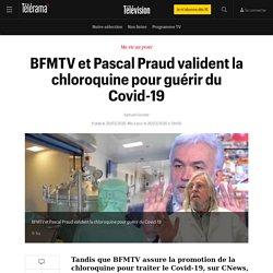 BFMTV et Pascal Praud valident la chloroquine pour guérir du Covid-19 - Télévision