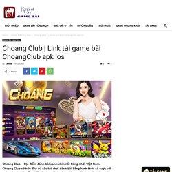 Link tải game bài ChoangClub apk ios