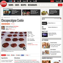 Chocapocalypse Cookie Recipe : Alton Brown