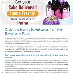 Order the freshly baked cakes from the Bakeries in Patna