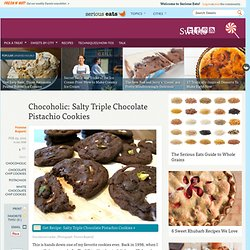 Chocoholic: Salty Triple Chocolate Pistachio Cookies