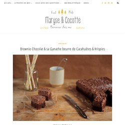 Brownie Chocolat & sa Ganache beurre de Cacahuètes & Krispies – Maryse & Cocotte