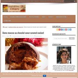 Dome mousse au chocolat coeur caramel coulant