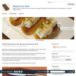 Tarte Chocolat sur lit de caramel beurre salé - Desserts en folie