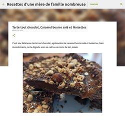 Tarte tout chocolat, Caramel beurre salé et Noisettes