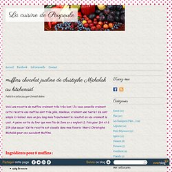 muffins chocolat praline de christophe Michalak au kitchenaid - La cuisine de...