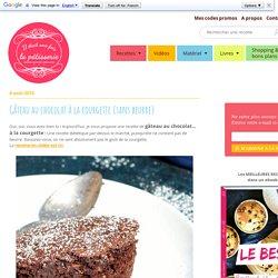 Gâteau au chocolat à la courgette {sans beurre} : Il était une fois la pâtisserie