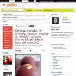 Recette de Dôme au chocolat noir (chocolat craquant, mousse au chocolat, ganache montée à la pistache et base aux amandes)