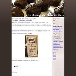 Le chocolat dans tous ses états - La vraie recette de la mousse au chocolat