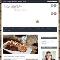 Gâteau chocolat et ganache caramel - Recette facile - Marciatack.fr