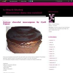 Gateau chocolat mascarpone by Cyril Lignac - Le blog de Khadouj