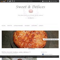 Muffins chocolat moelleux, aérés, délicieux !!! - Sweet & Délices