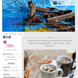 Crème de chocolat aux noisettes / fruit de la passion { Sans gluten – sans oeufs – sans lactose }