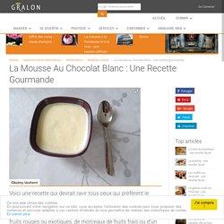 La mousse au chocolat blanc : une recette gourmande
