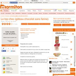 Le top choc (gâteau chocolat sans farine) : Recette de Le top choc (gâteau chocolat sans farine)