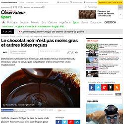 Le chocolat noir n'est pas moins gras et autres idées reçues