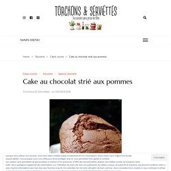 Cake au chocolat strié aux pommes – Torchons & Serviettes