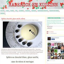 Sphère chocolat, glace vanille, mûres - Recette de cuisine - Kaderick en Kuizinn le blog de recette de cuisine