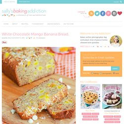Sallys Baking Addiction White Chocolate Mango Banana Bread. » Sallys Baking Addiction