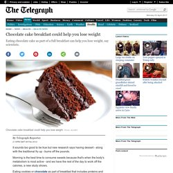 Chocolate cake breakfast could help you lose weight