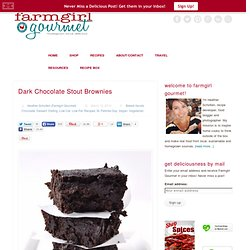 Farmgirl Gourmet: Delicious Recipes for the Home Cook.: Updated: Dark Chocolate Stout Brownies