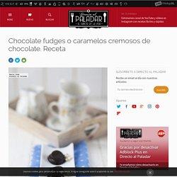 Chocolate fudges o caramelos cremosos de chocolate. Receta