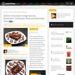 Salted chocolate fudge bacon brownies: Celebrate National Brownie Day! -...