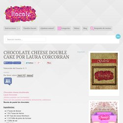 CHOCOLATE CHEESE DOUBLE CAKE Por Laura Corcorran