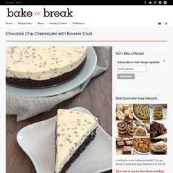 Chocolate Chip Cheesecake with Brownie Crust - Bake or Break