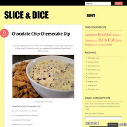 Chocolate Chip Cheesecake Dip & Slice & Dice