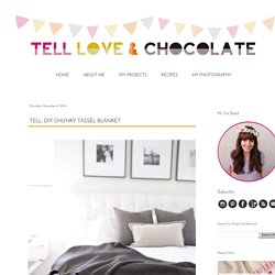 tell love and chocolate: TELL: DIY CHUNKY TASSEL BLANKET