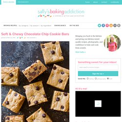 Soft & Chewy Chocolate Chip Cookie Bars - Sallys Baking Addiction