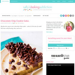 Chocolate Chip Cookie Cake. - Sallys Baking Addiction