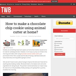How to make a chocolate chip cookie using animal cutter at home?