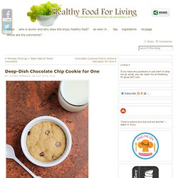 Deep-Dish Chocolate Chip Cookie for One & Healthy Food For Living