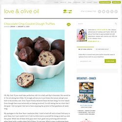 Love and Olive Oil & Chocolate Chip Cookie Dough Truffles