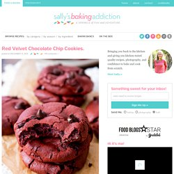 Red Velvet Chocolate Chip Cookies. - Sallys Baking Addiction