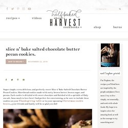 Slice n' Bake Salted Chocolate Butter Pecan Cookies. - Half Baked Harvest