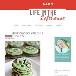 Mint Chocolate Chip Cookies - Life In The Lofthouse