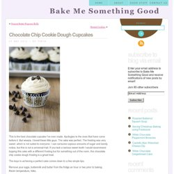 Chocolate Chip Cookie Dough Cupcakes « Bake Me Something Good