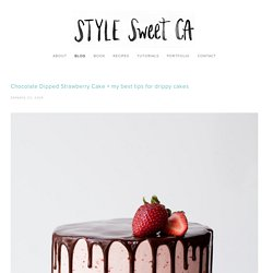 Chocolate Dipped Strawberry Cake + my best tips for drippy cakes — Style Sweet CA