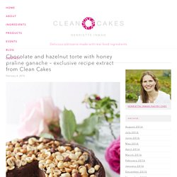 Chocolate and hazelnut torte with honey praline ganache – exclusive recipe extract from Clean Cakes – Henrietta Inman's Clean Cakes