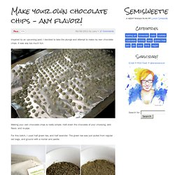 Make your own chocolate chips – any flavor! - Semisweetie, a geeky baking blog
