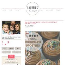 THE BEST {and easiest!!} Chocolate Frosting + Birthday Cake! - Lauren's LatestLauren's Latest