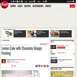 Lemon Cake with Chocolate Gloppy Frosting Recipe : Alex Guarnaschelli