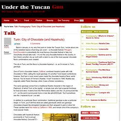 Turin: City of Chocolate (and Hazelnuts) - Under The Tuscan Gun